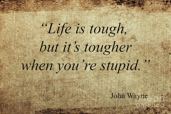 Mixed Media - John Wayne Quote by Ed Taylor