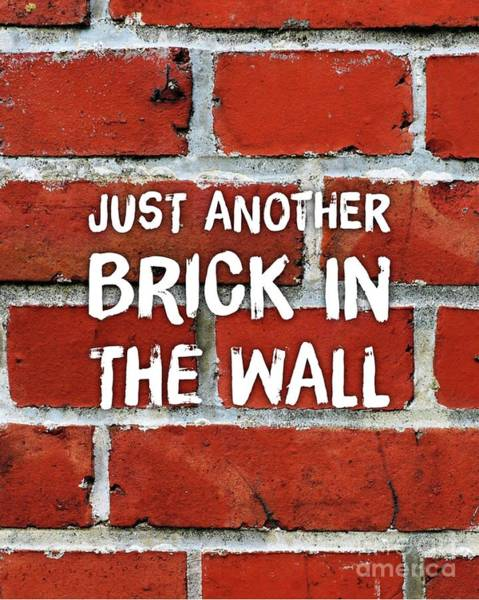 Wall Art - Digital Art - Just Another Brick In The Wall by Esoterica Art Agency