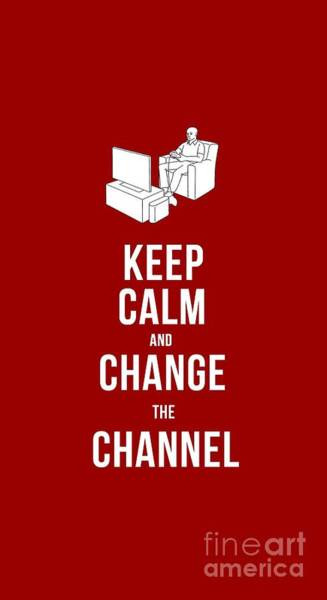 Change Wall Art - Drawing - Keep Calm And Change The Channel Tee by Edward Fielding