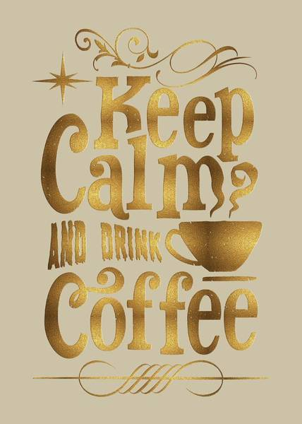 Digital Art - Keep Calm And Drink Coffee Typography by Georgeta Blanaru