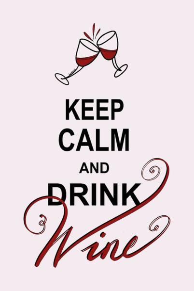 Digital Art - Keep Calm And Drink Wine by Lorrisa Dussault