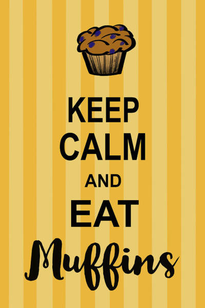 Digital Art - Keep Calm And Eat Muffins by Lorrisa Dussault