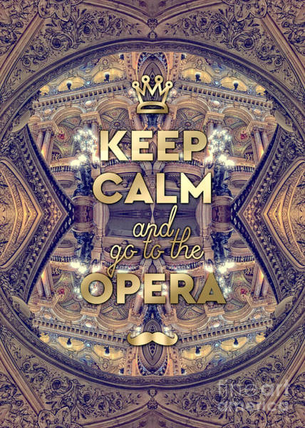Photograph - Keep Calm And Go To The Opera Garnier Paris by Beverly Claire Kaiya