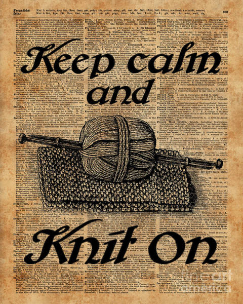 Knitting Digital Art - Keep Calm And Knit On by Anna W