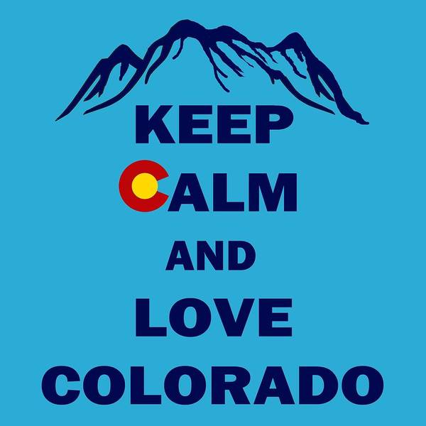 Wall Art - Digital Art - Keep Calm And Love Colorado by David G Paul