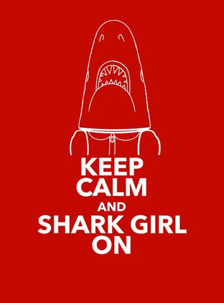 Digital Art - Keep Calm And Shark Girl On by Chris Bordeleau