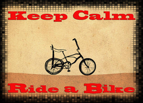 Digital Art - Keep Calm Ride A Bike by Bill Cannon