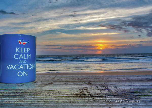 Photograph - Keep Calm Vacation On by Dillon Kalkhurst