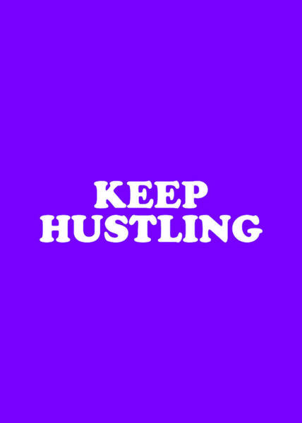 Wall Art - Mixed Media - Keep Hustling Simply Inspired Series 007 by Design Turnpike