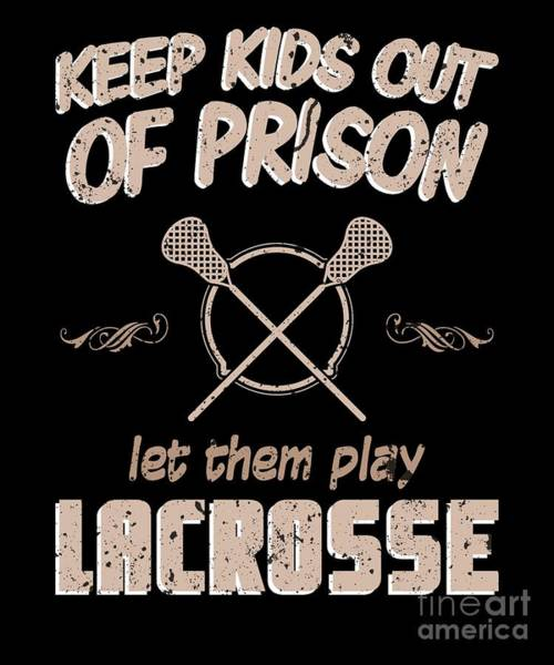 Lax Digital Art - Keep Kids Out Of Prison Play Lacrosse Lax by Henry B