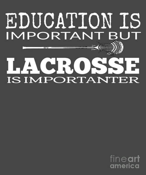Lax Digital Art - Lacrosse Is Importanter Than Education by Mike G