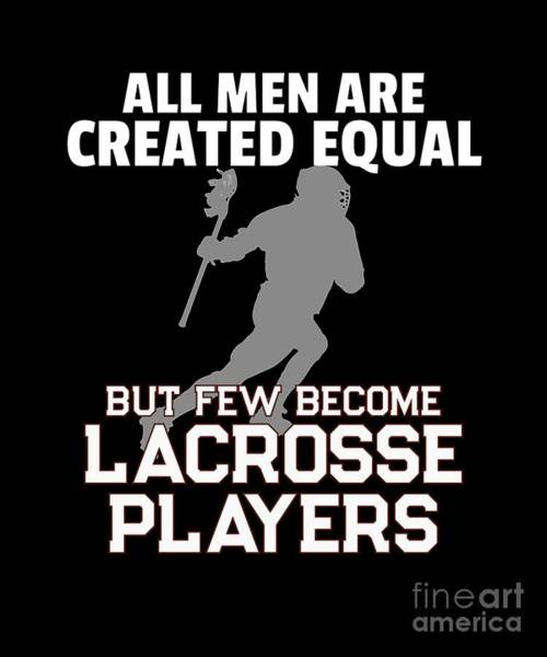 Lax Digital Art - Lacrosse Players All Men Created Equal  by Mike G