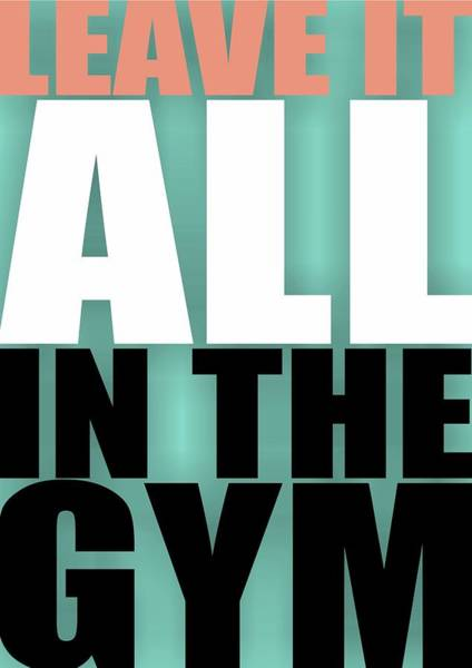 Wall Art - Digital Art - Leave It All In The Gym Inspirational Quotes Poster by Lab No 4