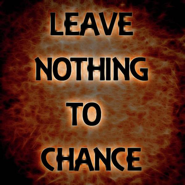 Wall Art - Digital Art - Leave Nothing To Chance by Dan Sproul