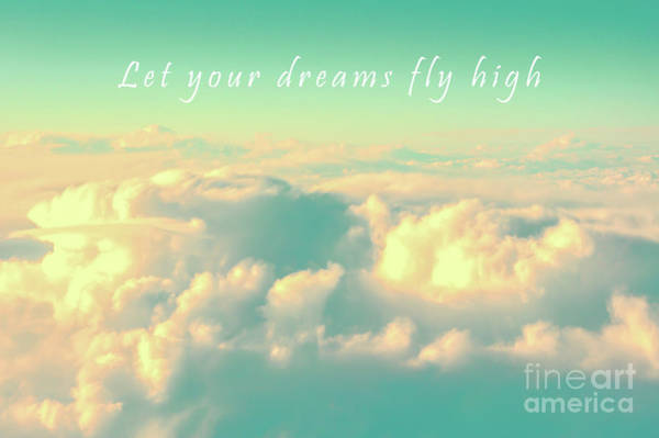 Inspirational Quote Photograph - Let Your Dreams Fly High by Delphimages Photo Creations