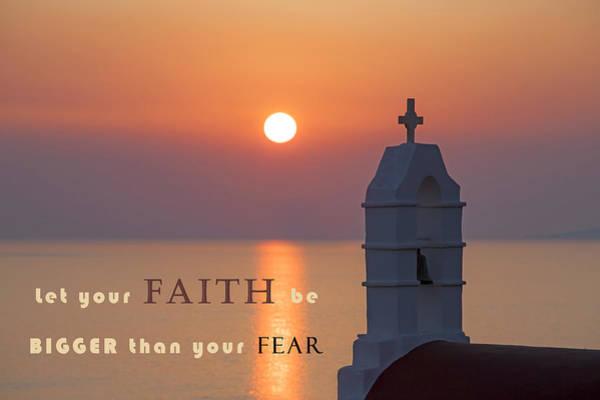 Wall Art - Photograph - Let Your Faith Be Bigger Than Your Fear by Joana Kruse