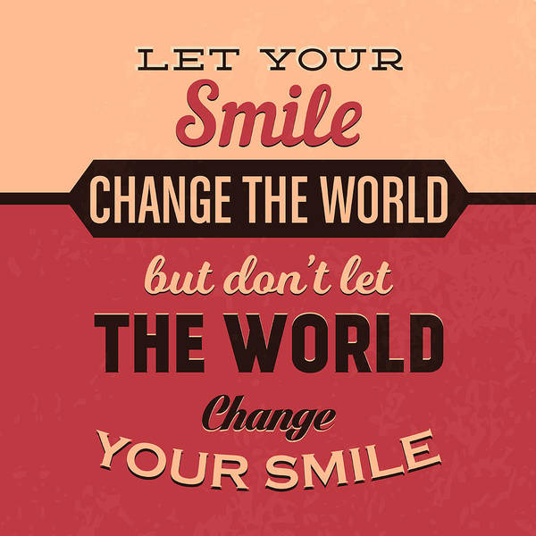 Wall Art - Digital Art - Let Your Smile Change The World by Naxart Studio