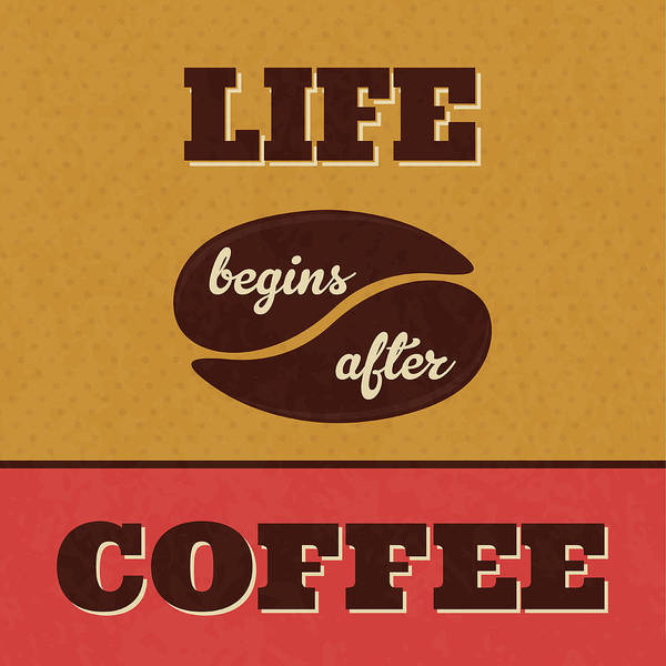Wall Art - Digital Art - Life Begins After Coffee by Naxart Studio