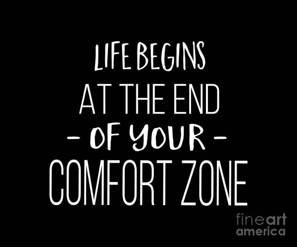 Wall Art - Digital Art - Life Begins At The End Of Your Comfort Zone Tee by Edward Fielding