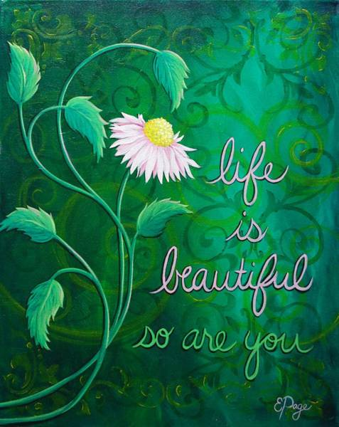 Painting - Life Is Beautiful, So Are You by Emily Page