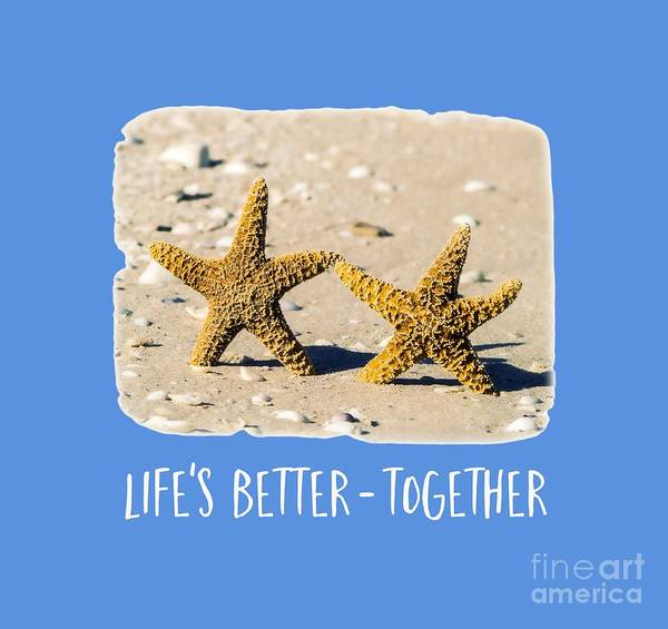 Life Together Photograph - Life Is Better Together Tee Version by Edward Fielding