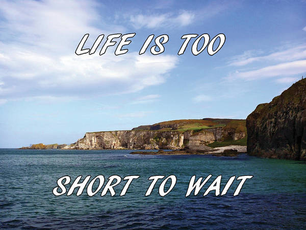 Photograph - Life Is Too Short To Wait by Colin Clarke