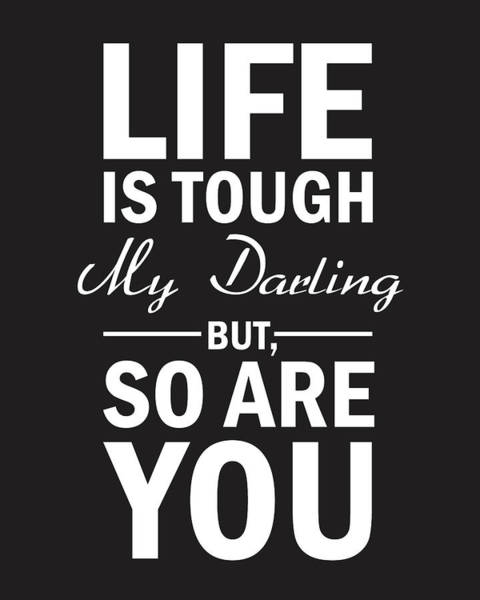 Best Selling Mixed Media - Life Is Tough My Darling, But So Are You by Studio Grafiikka