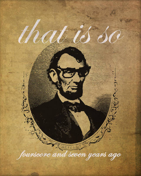 Gettysburg Address Wall Art - Mixed Media - Lincoln Nerd That Is So Fourscore And Seven Years Ago Color by Design Turnpike