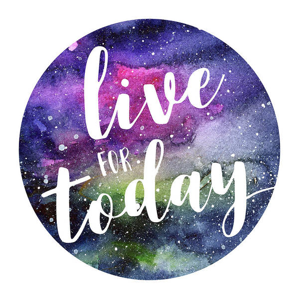 Cosmic Wall Art - Painting - Live For Today Galaxy Watercolor Typography  by Olga Shvartsur