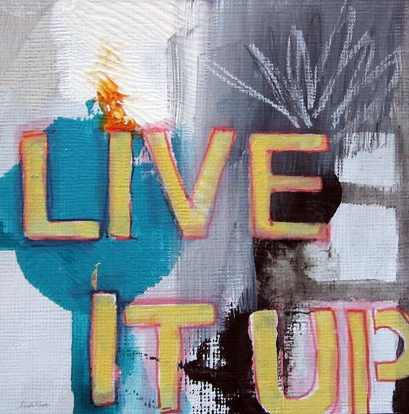 Gray Painting - Live It Up by Linda Woods
