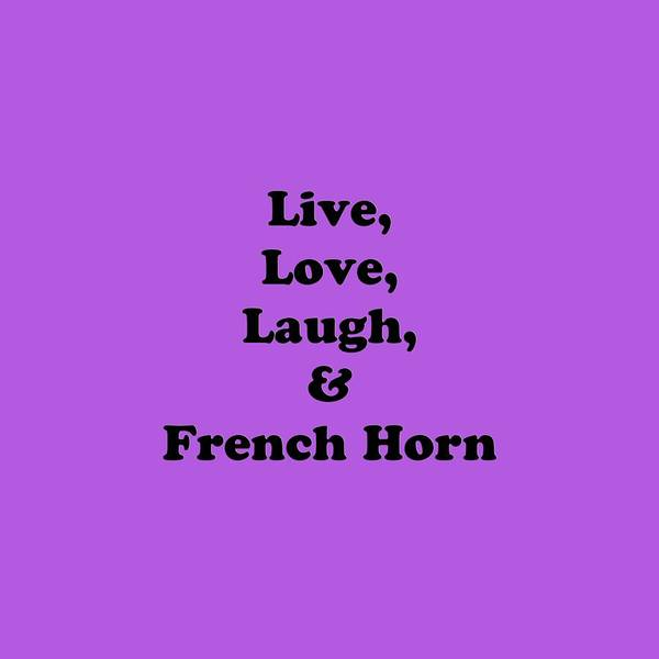 Photograph - Live Love Laugh And French Horn 5601.02 by M K Miller