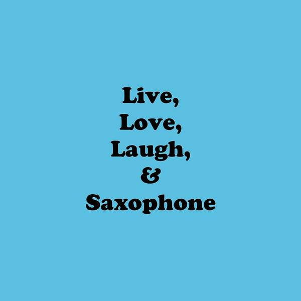 Wall Art - Photograph - Live Love Laugh And Saxophone 5598.02 by M K Miller