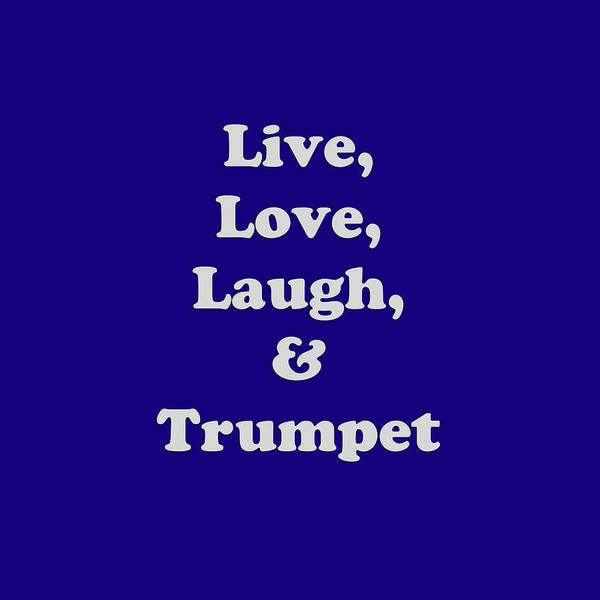 Photograph - Live Love Laugh And Trumpet 5604.02 by M K Miller
