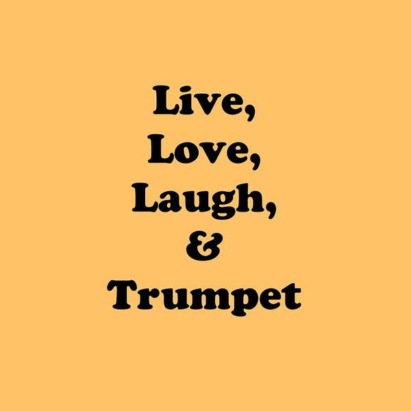 Photograph - Live Love Laugh And Trumpet 5605.02 by M K Miller