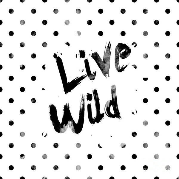 Motivational Digital Art - Live Wild by Pati Photography