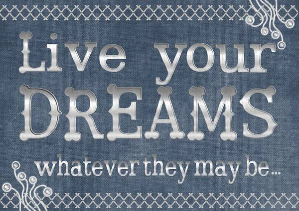 Mixed Media - Live Your Dreams Inspirational Quote by Joy of Life Arts Gallery