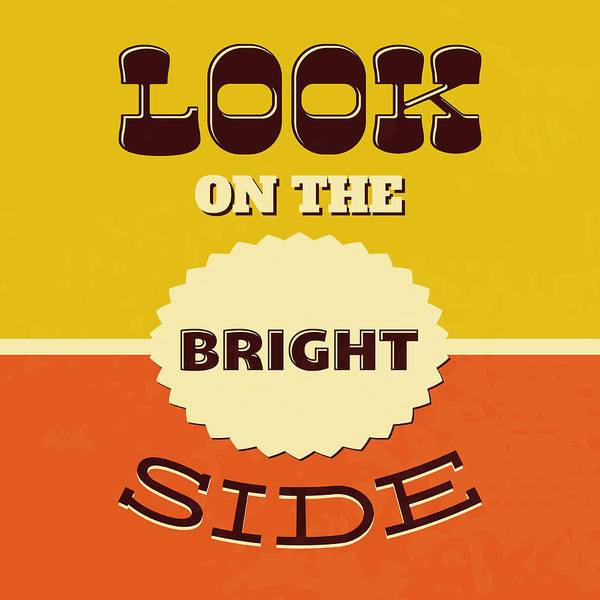 Wall Art - Digital Art - Look On The Bright Side by Naxart Studio