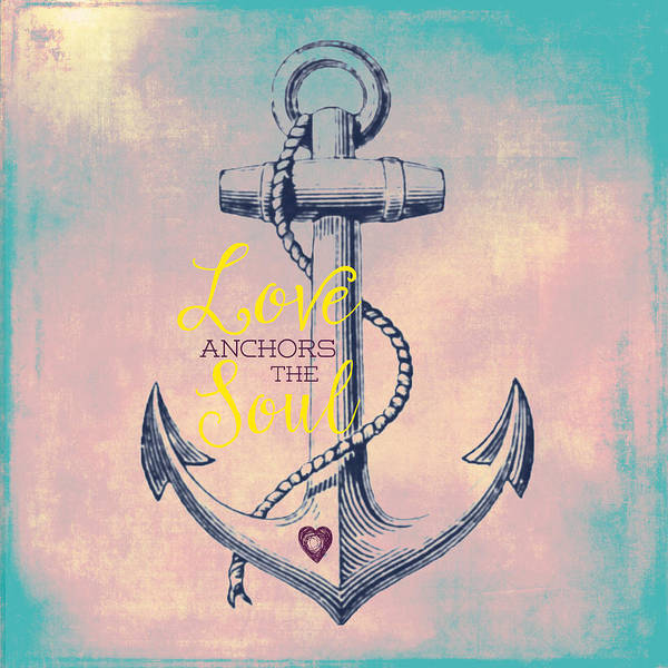 Wall Art - Digital Art - Love Anchors The Soul 2 by Brandi Fitzgerald