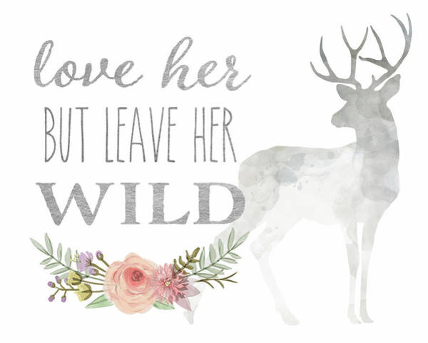 Leave Wall Art - Digital Art - Love Her But Leave Her Wild Print Woodland Boho Deer Decor Print by Lisa Spence