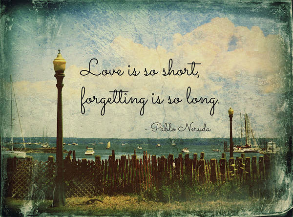 Wall Art - Photograph - Love Is So Short Pablo Neruda Quotation Art by Aurelio Zucco