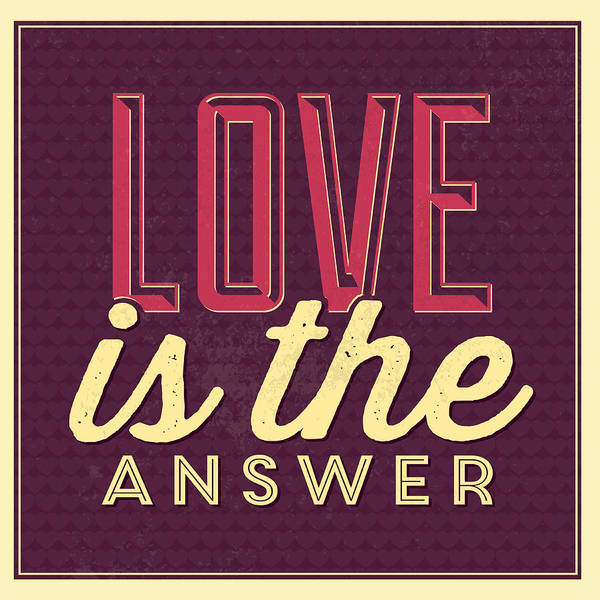 Wall Art - Digital Art - Love Is The Answer by Naxart Studio