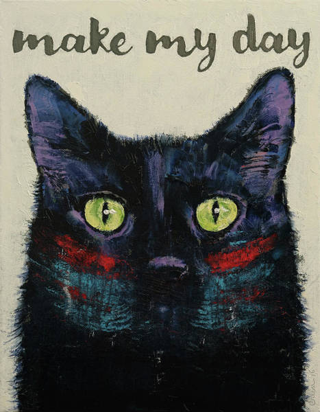 Crazy Cat Painting - Make My Day by Michael Creese
