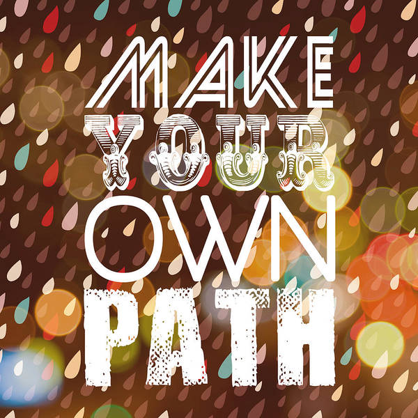 Words Digital Art - Make Your Own Path by Brandi Fitzgerald
