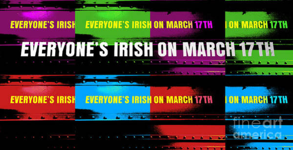 Wall Art - Digital Art - March 17th Everyone's Irish by John Rizzuto