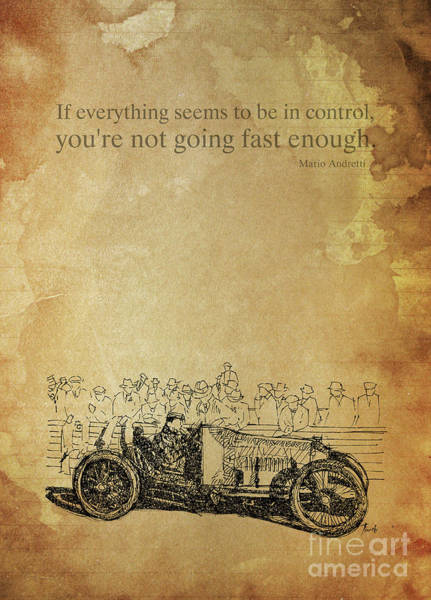 Wall Art - Digital Art - Mario Andretti Quote. If Everything Seems To Be In Control by Drawspots Illustrations