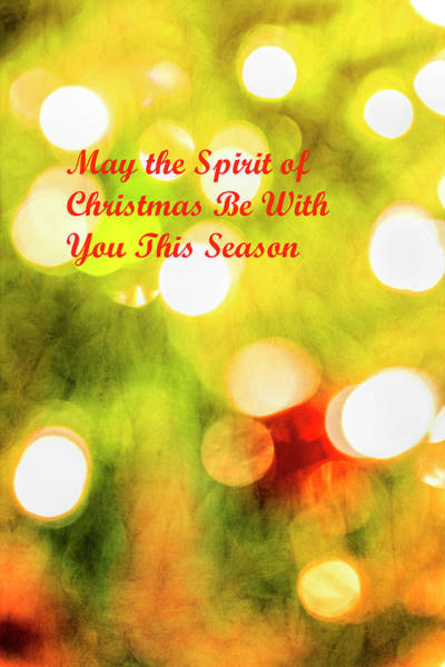 Photograph - May The Spirit Of Christmas Be With You This Season by Kay Brewer