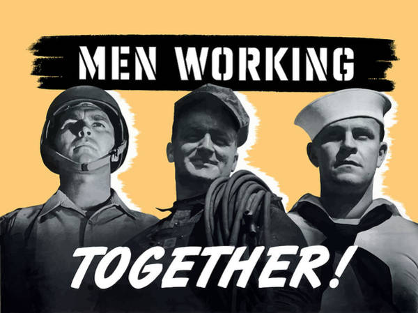 Ww2 Painting - Men Working Together -- Ww2 Poster by War Is Hell Store