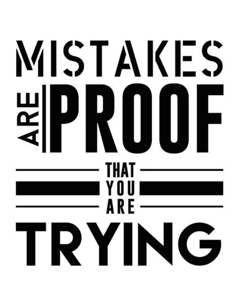Wall Art - Mixed Media - Mistakes Are Proof That You Are Trying by Studio Grafiikka
