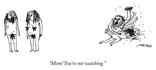 Mom Drawing - Mom You're Not Watching by Edward Steed