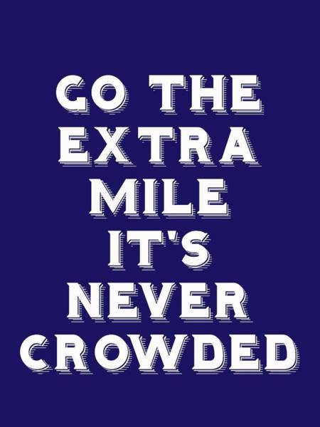 Painting - Motivational - Go The Extra Mile It's Never Crowded A by Adam Asar